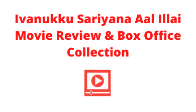 ivanukku-sariyana-aal-illai-movie-review-and-box-office-collection