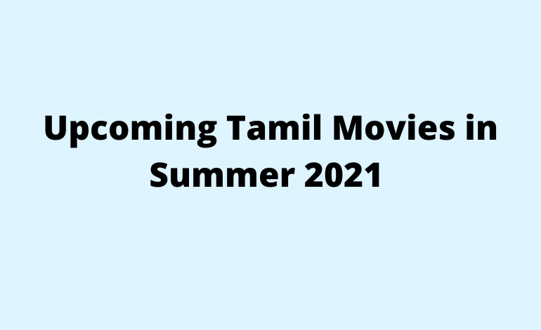 Upcoming Tamil Movies in Summer 2021