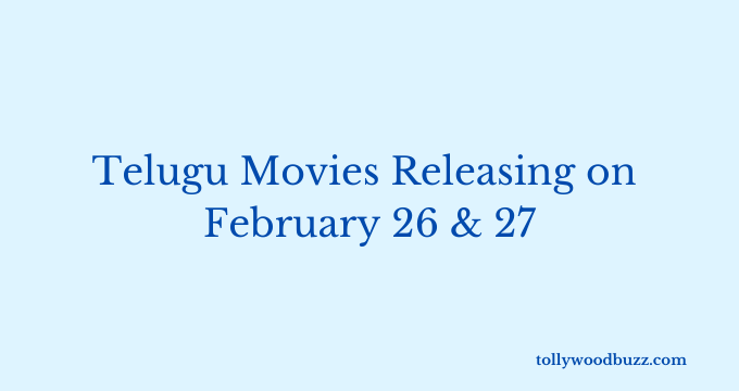 Telugu Movies Releasing on February 26 & Feb 27 (This Week)