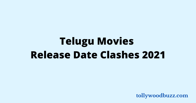 Tollywood Release Date Clashes 2021 at Box Office
