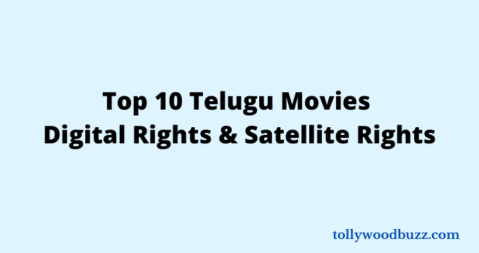 Top 10 Telugu Movies Digital Rights and Satellite Rights