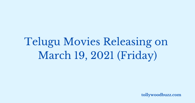 Telugu Movies Releasing on March 19, 2021