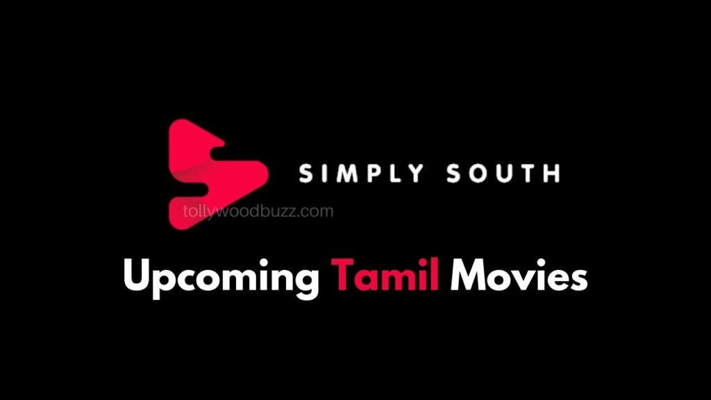 Upcoming Tamil Movies on Simply South 2021 [Updated]