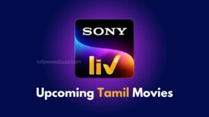 SonyLIV Upcoming Tamil Movies 2021 [Updated]