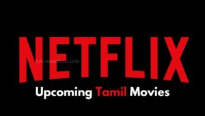 Upcoming Netflix Tamil Movies 2021 List [Updated]