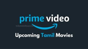 Upcoming Tamil Movies on Amazon Prime 2021 [Updated]